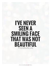 Beautiful Face Quote Best Of I've Never Seen A Smiling Face That Was Not Beautiful Picture Quotes