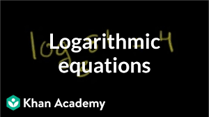 solving logarithmic equations exponential and logarithmic functions algebra ii khan academy