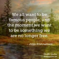 Krishnamurti Quotes Inspiration We All Want To Be Famous People And The Moment We Want To Be