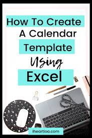 Create A Calendar Template How To Create A Calendar Template Using Excel I Heart Loa