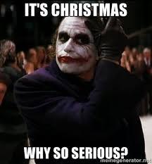 It's christmas Why so serious? - Dark Knight Joker | Meme Generator via Relatably.com