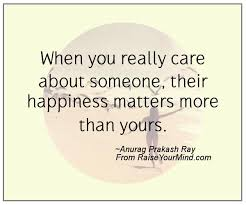 Quotes About Caring When You Really Care About Someone Their Happiness Matters More 7