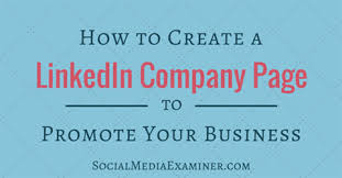 How To Create A Linkedin Company Page To Promote Your