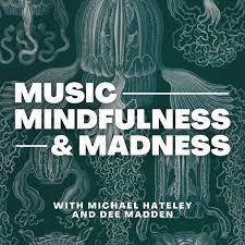 Music, Mindfulness, & Madness