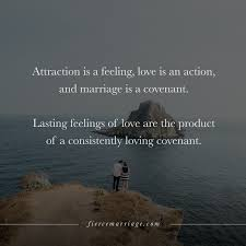 Attraction Is A Feeling Love Is An Action And Marriage Is A