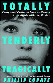 totally tenderly tragically essays and criticism from a  totally tenderly tragically essays and criticism from a lifelong love affair the movies phillip lopate 9780385492508 com books
