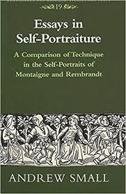 com essays in self portraiture a comparison of technique essays in self portraiture a comparison of technique in the self portraits of montaigne and rembrandt renaissance and baroque