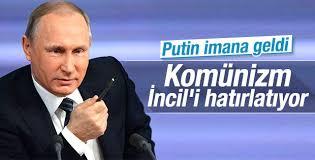 Putin: Komünizm İncil'i hatırlatıyor