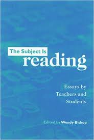 The Subject Is Reading: Essays by Teachers and Students: Bishop, Wendy:  9780867094725: Amazon.com: Books