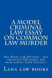 Common Law Essay A Model Criminal Law Essay On Common Law Murder Big Rests Law