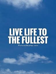 Live Life To The Fullest Quotes Unique Live Life To The Fullest Picture Quotes