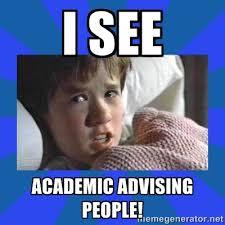 I see Academic advising people! - i see dead people | Meme Generator via Relatably.com