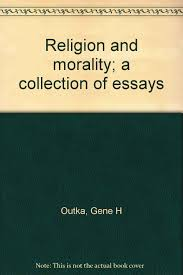 religion and morality a collection of essays gene h outka religion and morality a collection of essays gene h outka 9780385039925 com books