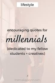 10 Encouraging Quotes For Millennials Makayla Lynn