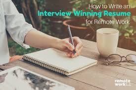 How To Write An Interview Winning Resume For Remote Work Remote