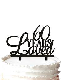 2019 60th Birthday Cake Topper60 Years Loved Cake Topper 60th