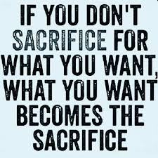 Daily motivational quotes If you don't sacrifice for what you want what you want becomes the 79