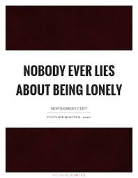 Quotes About Being Lonely Classy Nobody Ever Lies About Being Lonely Picture Quotes