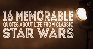 40 Memorable Quotes About Life From Classic Star Wars Classy Famous Star Wars Quotes