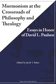 mormonism at the crossroads of philosophy and theology essays in mormonism at the crossroads of philosophy and theology essays in honor of david l