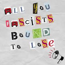 You Fascists Bound to Lose ...