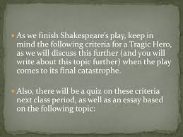 shakespeare s play julius caesar in shakespeare s play julius  as we finish shakespeare s play keep in mind the following criteria for a tragic hero