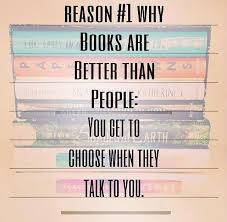 Reason 1 Why Books Are Better Than People Book Quotes Books Reading Quotes