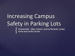 Increasing Campus Safety in Parking Lots Prepared By: Hilary Palmer, Audrey  Richards, Jordan Korte and Cecilia Carrillo. - ppt download