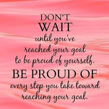 Proud Of You Quotes 48 Amazing Fitness Goals Don't Wait Until You Reach Your Fitness Goal To Be