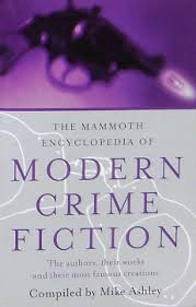 mike ashley the mammoth encyclopedia of modern crime fiction robinson london 2002 isbn 1 84119 287 2 r