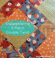 Disappearing 9 Patch with a double twist Tutorial & Disappearing 9 patch- Double Patch Quilt Block Tutorial | patchworkposse Adamdwight.com