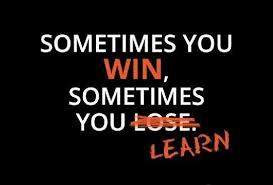 Sometimes You Win Sometimes You Learn You Can Do Anything