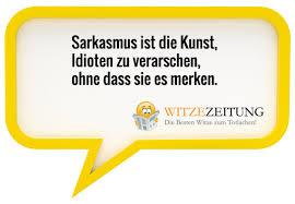 Sarkastische Sprüche Zum Lachen Witzezeitung