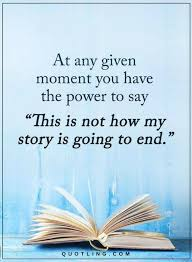 Quotes At Any Given Moment You Have The Power To Say This Is Not Enchanting End Of Life Quotes Inspirational