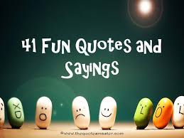 Fun quotes 100 Fun Quotes And Sayings 65
