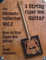 cigar box guitars kits parts more c b gitty crafter supply 3 string cigar box guitar the ultimate collection vol 2 how to play book by brent robitaille