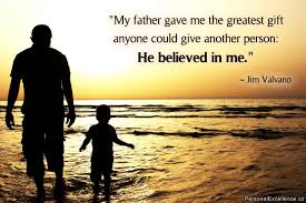 "why i love my father a father s day tribute ""my father gave me the greatest gift anyone could give another person he believed"