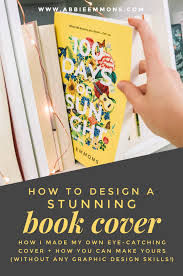 How To Make A Cover Design Abbie Emmons How To Design A Stunning Book Cover Without