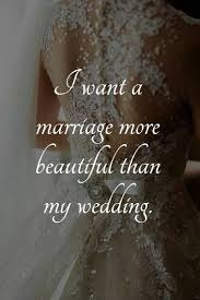 Beautiful Quotes About Marriage Best of I Want A Marriage More Beautiful Than My Wedding Picture Quotes