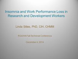 insomnia and work performance loss in research and development  1 insomnia and work performance loss in research and development workers linda stiles phd cih chmm rgaiha fall technical conference 4 2014