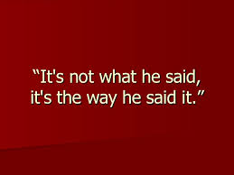 "oral communication "" it s not what he said it s the way he said it"