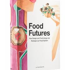 Food Design And Technology Food Futures How Design And Technology Can Reshape Our Food