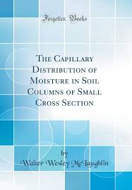 The Capillary Distribution of Moisture in Soil Columns of Small Cross  Section (Classic Reprint): McLaughlin, Walter Wesley: 9780266854159:  Amazon.com: Books