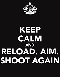 KEEP CALM AND RELOAD AIM SHOOT AGAIN Keep Calm Pinterest Mesmerizing Shooting Quotes