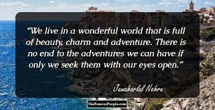 thought provoking quotes by jawaharlal nehru we live in a wonderful world that is full of beauty charm and adventure there is no end to the adventures we can have if only we seek them our eyes