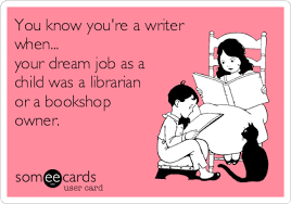 you know you re a writer when your dream job as a child was a you know you re a writer when your dream job as a