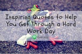 Hard Day Quotes Fascinating Inspiring Quotes To Help You Get Through A Hard Work Day TimeCamp