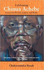 celebrating chinua achebe essays on his life legacy and works  celebrating chinua achebe essays on his life legacy and works chukwuemeka bosah 9780977339853 com books