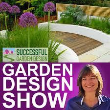 Successful Garden Design Garden Design Show Podcast Successful Garden Design