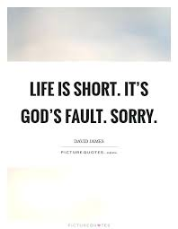 Short Quotes About God Interesting Short Quotes About God Wonderful Life Is Short Its Gods Fault Sorry